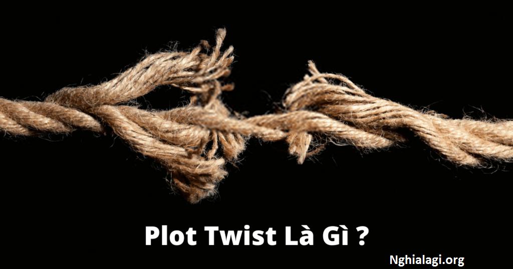 Khái niệm quen mà lạ 'Plot twist': Nghệ thuật gây bất ngờ trong phim - Nghialagi.org