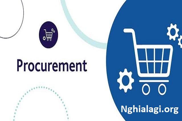 Procurement là gì? Hiểu về Procurement thế nào cho đúng? - Nghialagi.org
