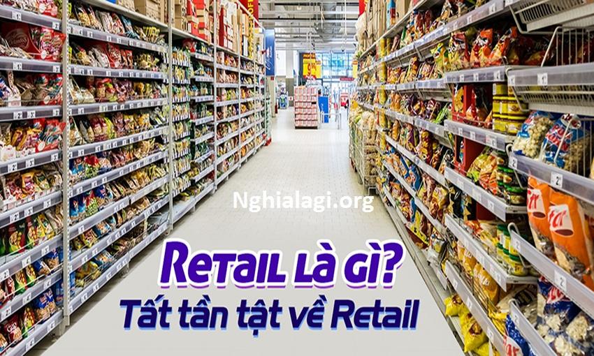 Retail Là Gì? Những Thuật Ngữ Liên Quan Đến Retail - Nghialagi.org