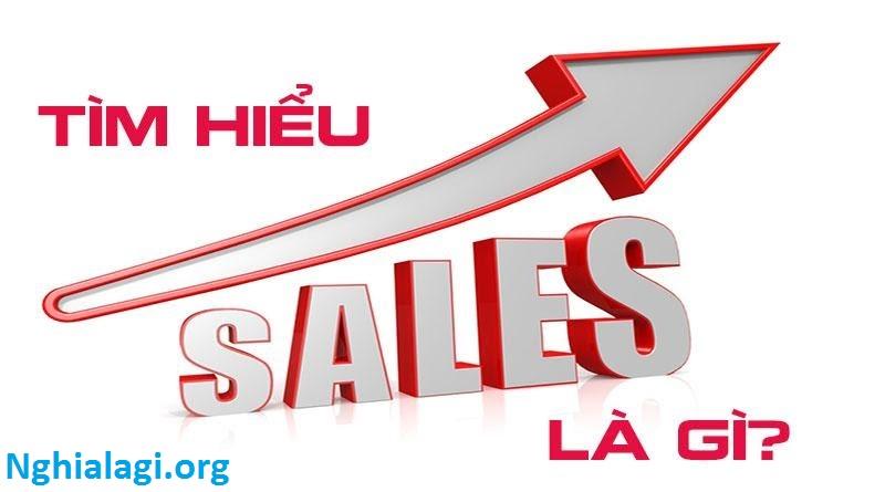 Nhân viên sales là gì? Giúp bạn tra tìm thông tin về nghề sales - Nghialagi.org