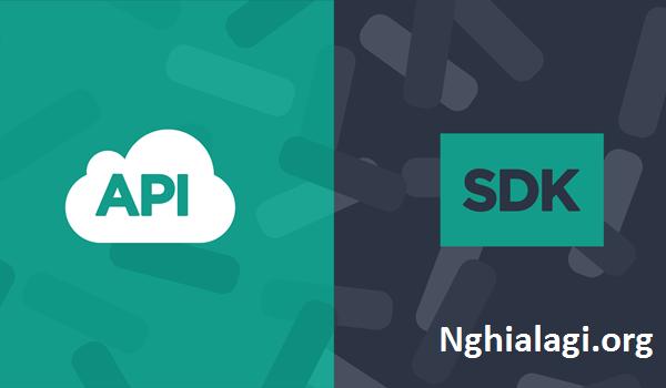 SDK là gì? Kiến thức cần biết để có được SDK tốt là gì? - Nghialagi.org