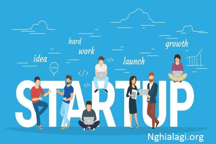 Startup là gì? Mục tiêu của startup có phải là để bán? - Nghialagi.org