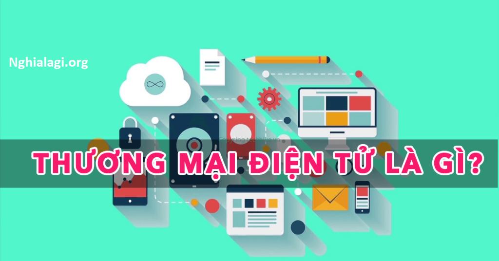 Kiến thức chung về Thương mại điện tử và Kinh doanh trực tuyến - Nghialagi.org