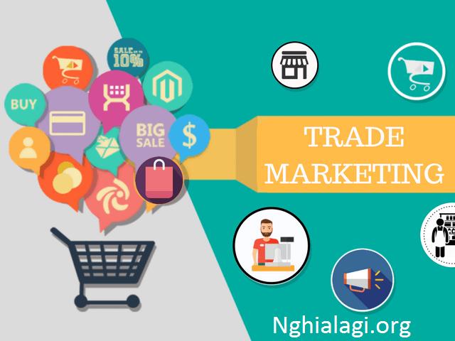 Nghề Trade Marketing trong thời nay. Trade Marketing là gì? Tại sao cần chiến lược Trade Marketing? - Nghialagi.org