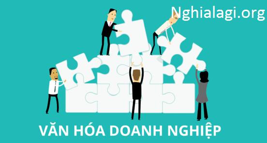 Văn hóa doanh nghiệp là gì ? Liệu yếu tố này có ảnh hưởng đến doanh nghiệp ? - Nghialagi.org