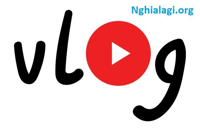 Vlog là gì? Làm vlog xu hướng kiếm tiền mới của giới trẻ - Nghialagi.org