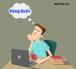 Công suất là gì – Các định nghĩa về công suất - Nghialagi.org