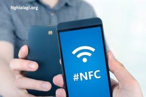 NFC là gì? Công dụng và cách sử dụng NFC trên điện thoại? - Nghialagi.org