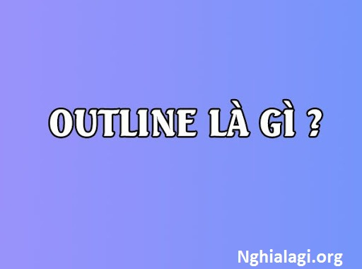 Outline là gì? Những ý nghĩa của Outline - Nghialagi.org