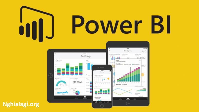 Power BI là gì và các công dụng? - Nghialagi.org