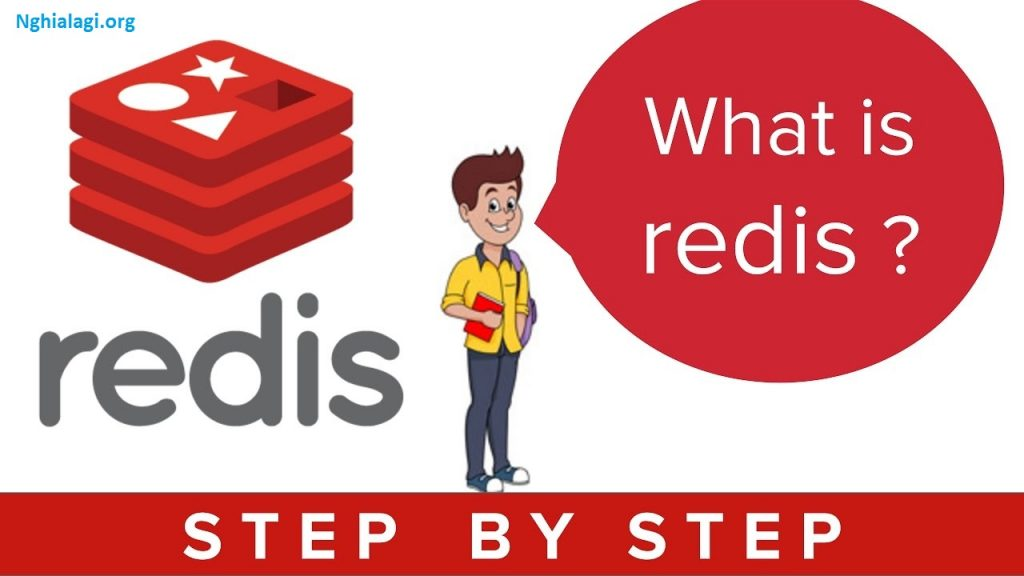 Redis là gì? Ưu điểm của nó và ứng dụng - Nghialagi.org