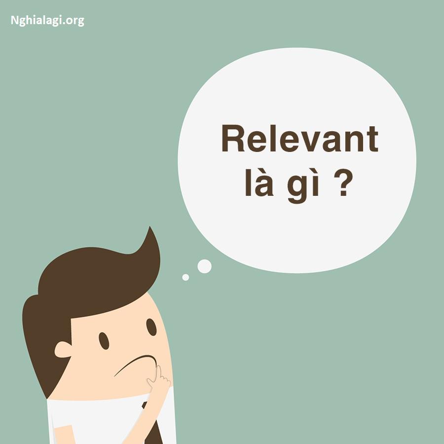 Relevant là gì? Những ý nghĩa của Relevant - Nghialagi.org
