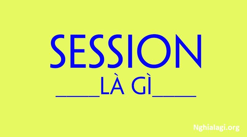 Session là gì? Những ý nghĩa của Session - Nghialagi.org