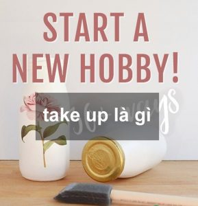 Take up là gì? Những ý nghĩa của Take up - Nghialagi.org