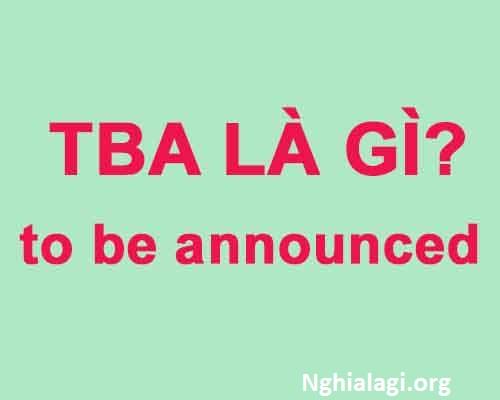 TBA là gì? TBA là viết tắt của từ gì? - Nghialagi.org
