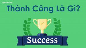 Thành công là gì? Những ý nghĩa của Thành công - Nghialagi.org