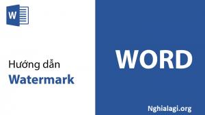 Watermark là gì? Cách chèn watermark vào tài liệu trên word - Nghialagi.org