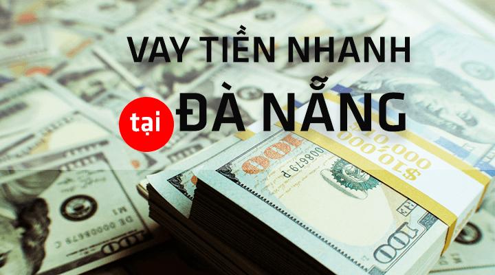 Vay tiền gấp Đà Nẵng lãi suất 0% - duyệt 100% bằng CMND