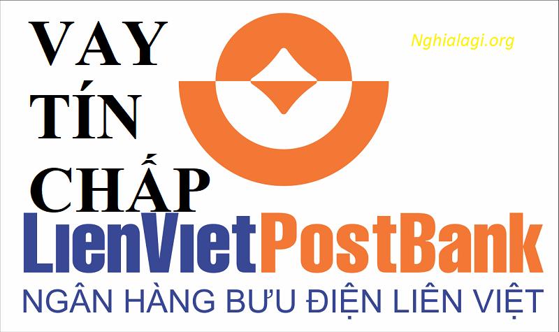 Vay tín chấp ngân hàng Bưu Điện Liên Việt