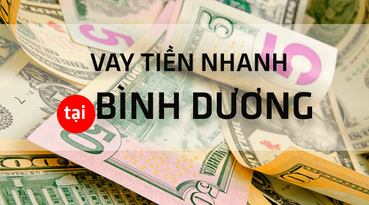 Vay tiền tại Bình Dương | Thủ tục đơn giản| Giải ngân trong ngày