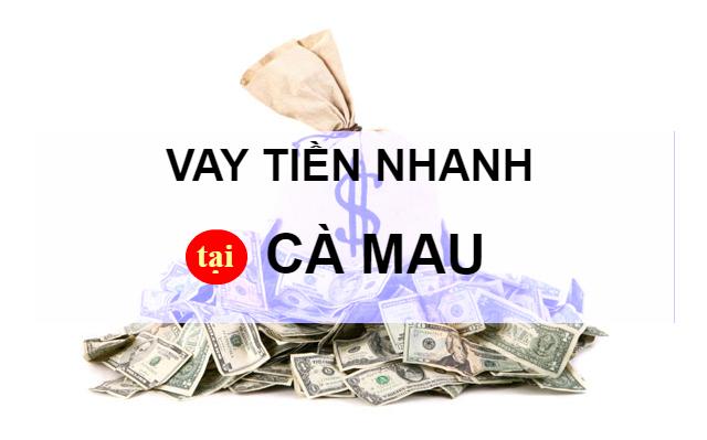 Hướng dẫn vay tiền Dịch vụ vay tiền tại Cà Mau