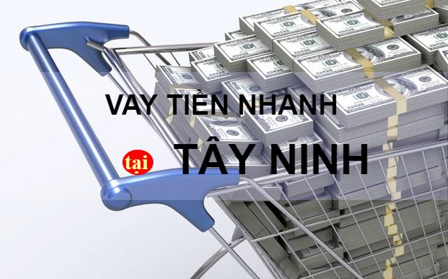 Vay tiền nhanh tại Tây Ninh: Điều Kiện, Thủ Tục, Lãi Suất Vay