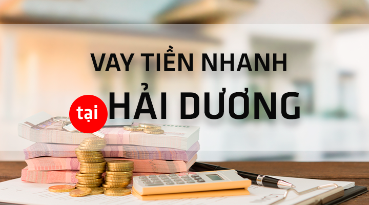 Vay tiền online nhanh nhất tại Hải Dương