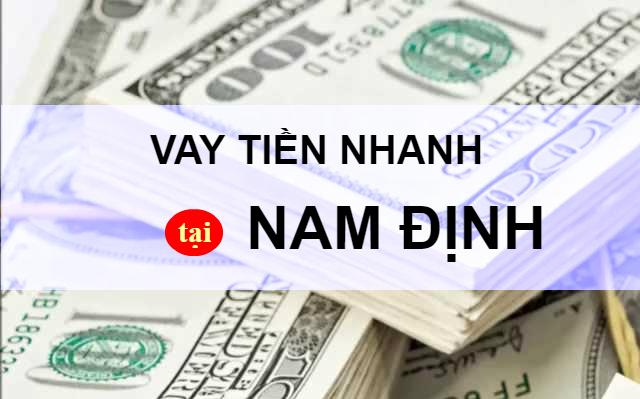 Hỗ trợ vay tiền nhanh tại Nam Định, vay nóng trong ngày