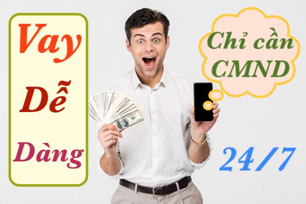 Vay cực dễ - Chỉ cần CMND. 15 phút có tiền ngay