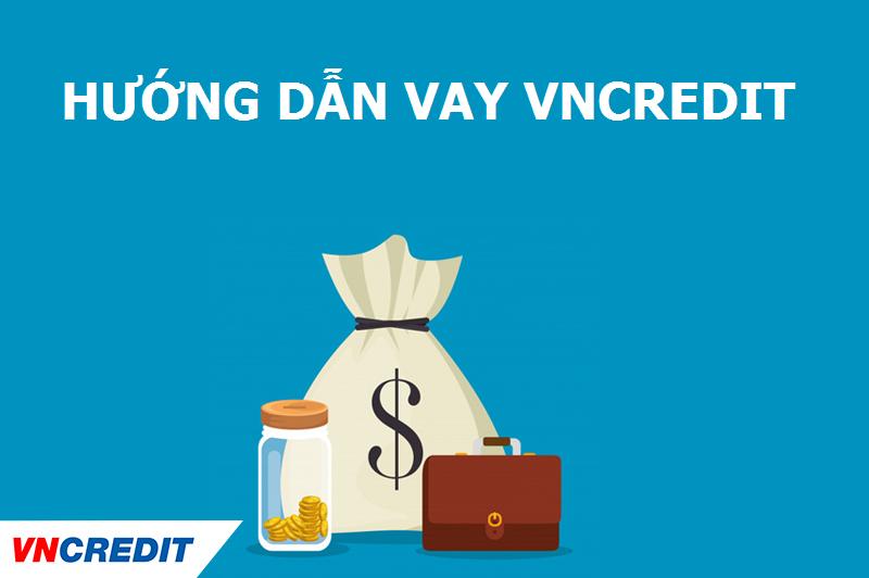 Hướng dẫn cách vay tiền qua app vncredit trong 10 phút