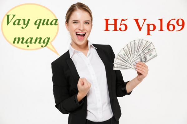 Vp169 - Sử dụng h5.vp169.com để vay tiền - Uy Tín, Trả nợ dài