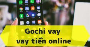 Gochi vay tiền online nhận nóng tới 15 triệu