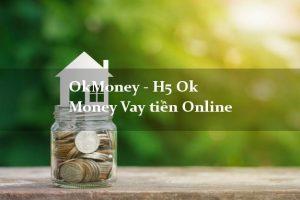 Okmoney - Ok money vay tiền siêu nhanh nhận trong vài phút