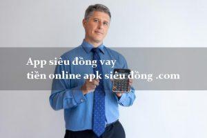 App Vay Siêu Đồng : Thủ tục, lãi suất, có nên tải vay không?