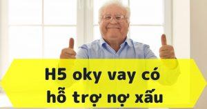 H5 Oky vay (okcash) - Hỗ trợ vay cả nợ xấu đầy tiện lợi