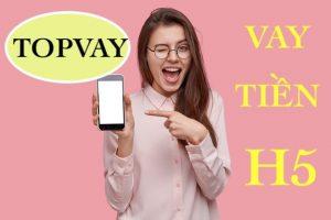 Topvay - Vay nhanh lên đến 10 triệu 24/7 tại h5 topvay